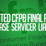 Updated Final CFPB Rules Increase Servicer Liability