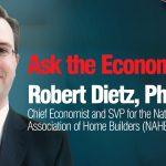 Ask the Economist: Robert Dietz, Ph.D.